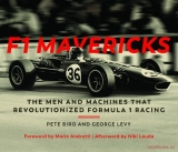 F1 Mavericks - The Men and Machines that Revolutionized Formula 1 Racing
