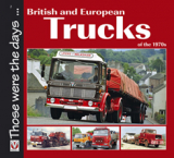 British and European Trucks of the 1970s