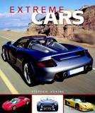 Extreme Cars: The Fastest, Wildest, Craziest, Oddest Cars Ever