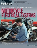 Motorcycle Electrical Systems: How to Troubleshoot, Repair, and Modify
