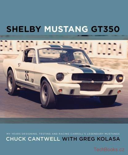 Shelby Mustang GT350: My Years Designing, Testing and Racing Carroll's Legendary