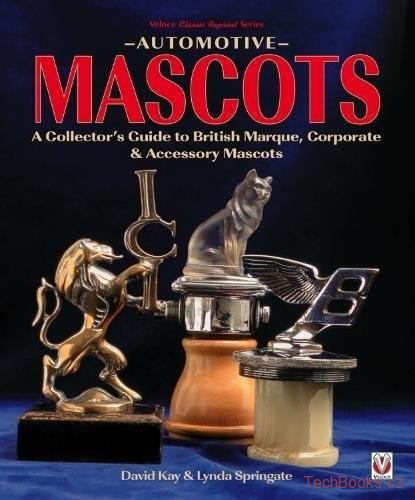Automotive Mascots: A Collector's Guide to British Marque, Corporate & Accessory