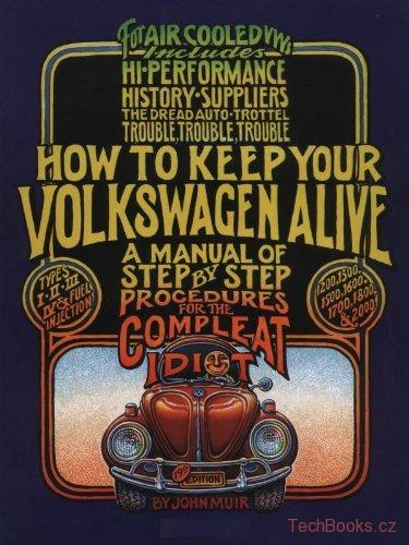 How to Keep Your Volkswagen Alive: A Manual of Step-by-step Procedures for the C