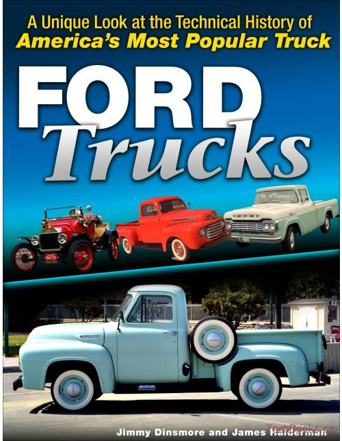Ford Trucks: A Unique Look at the Technical History of America's Most Popular Tr