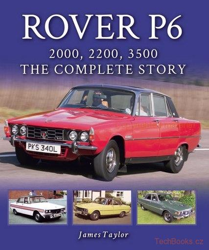 Rover P6 - 2000, 2200, 3500: The Complete Story