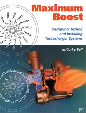 Maximum Boost: Designing, Testing & Installing Turbocharger Systems