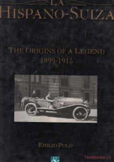 La Hispano-Suiza: The Origins of a Legend 1899-1915