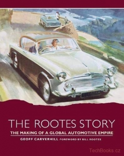 Rootes Story: The Making of a Global Automotive Empire