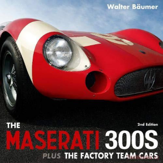 The Maserati 300s plus extra book covering the Factory Team Cars (2nd Edition)