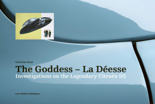 Goddess - La Deesse: Investigations on the Legendary Citroen DS