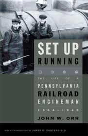 Set Up Running: The Life of a Pennsylvania Railroad Engineman, 1904-1949