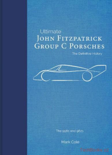 John Fitzpatrick Group C Porsches - The Definitive History - The 956s and 962s