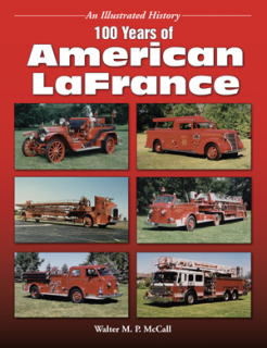 100 Years of American LaFrance: An Illustrated History